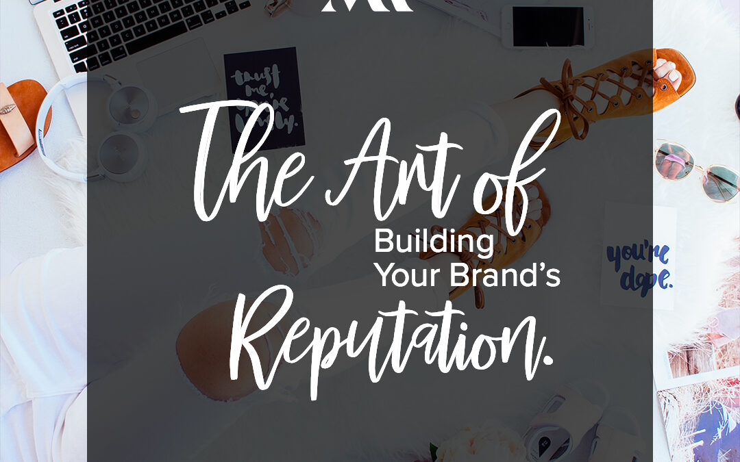The Art of Building Your Brand's Reputation