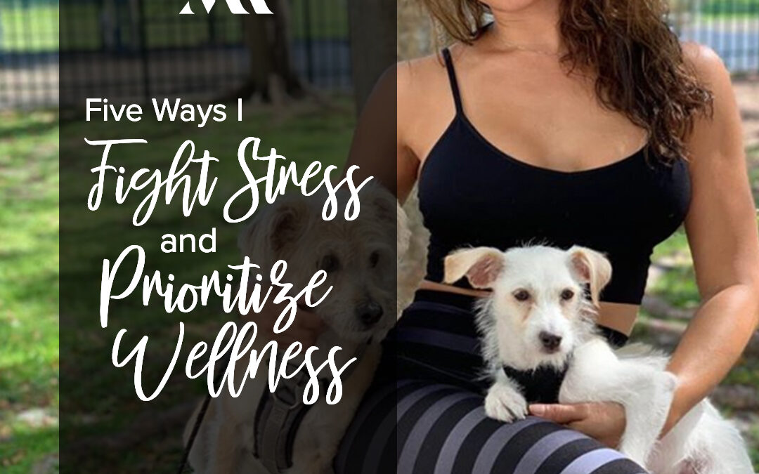 Five Effective Ways I Fight Stress and Prioritize Wellness