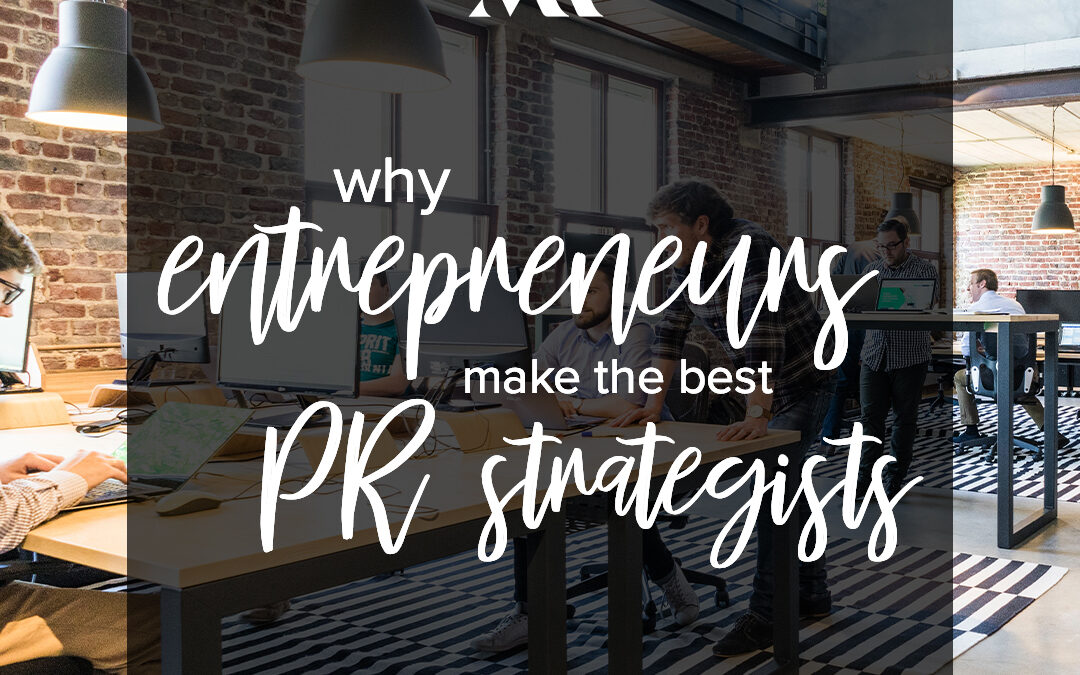 Why Entrepreneurs Make the Best PR Strategists