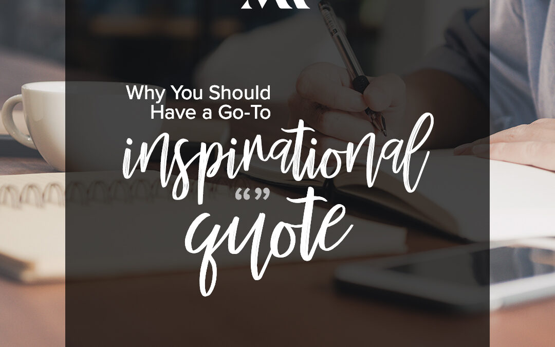 Why You Should Have a Go-To Inspirational Quote